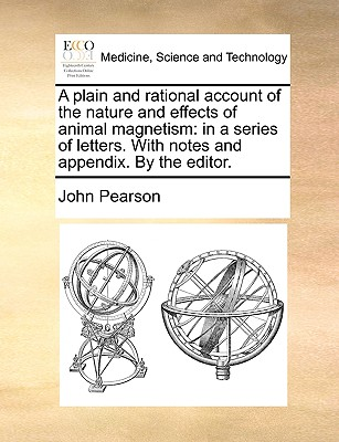 A Plain and Rational Account of the Nature and Effects of Animal Magnetism: In a Series of Letters. with Notes and Appendix. by the Editor. (Paperback or Softback) - Pearson, John