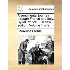 A Sentimental Journey Through France and Italy. by Mr. Yorick. a New Edition. Volume 1 of 2 - Laurence Sterne