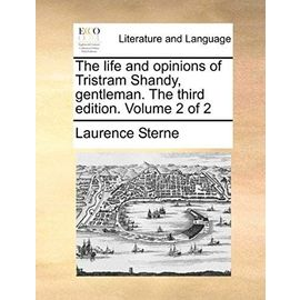 The Life and Opinions of Tristram Shandy, Gentleman. ... the Third Edition. Volume 2 of 2 - Laurence Sterne
