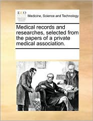 Medical Records and Researches, Selected from the Papers of a Private Medical Association.