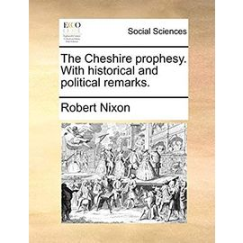 The Cheshire Prophesy. with Historical and Political Remarks - Nixon, Robert