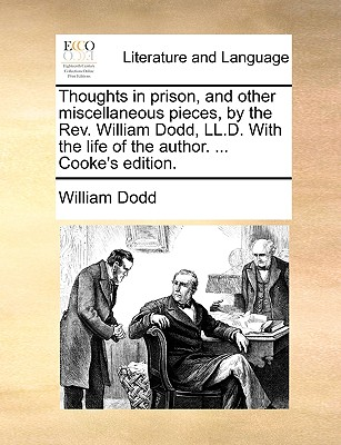 Thoughts in Prison, and Other Miscellaneous Pieces, by the REV. William Dodd, LL.D. with the Life of the Author. . Cooke's Edition. (Paperback or Softback) - Dodd, William