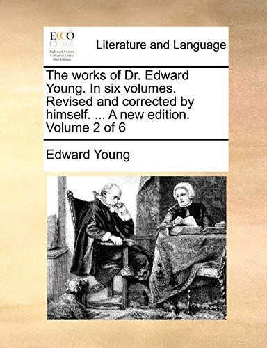 The works of Dr. Edward Young. In six volumes. Revised and corrected by himself. . A new edition. Volume 2 of 6 - Young, Edward