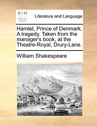 Hamlet, Prince of Denmark. a Tragedy. Taken from the Manager s Book, at the Theatre-Royal, Drury-Lane. (Paperback) - William Shakespeare