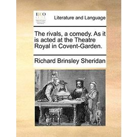The Rivals, a Comedy. as It Is Acted at the Theatre Royal in Covent-Garden - Sheridan, Richard Brinsley