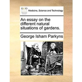An Essay on the Different Natural Situations of Gardens - Parkyns, George Isham