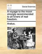 A Voyage to the Moon Strongly Recommended to All Lovers of Real Freedom. - Aratus