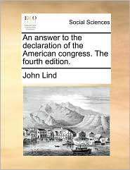 An Answer to the Declaration of the American Congress. the Fourth Edition.