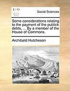Some Considerations Relating to the Payment of the Publick Debts, ... by a Member of the House of Commons. - Hutcheson, Archibald