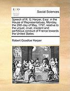 Speech of R. G. Harper, Esqr. in the House of Representatives, Monday, the 29th Day of May, 1797, Relative to the Unjust, Cruel, Insolent and Perfidio - Harper, Robert Goodloe