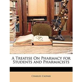 A Treatise on Pharmacy for Students and Pharmacists - Caspari, Charles
