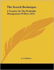 The Scotch Beekeeper: A Treatise on the Profitable Management of Bees (1875)