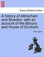A History of Altrincham and Bowdon, with an Account of the Barony and House of Dunham. - Ingham, Alfred