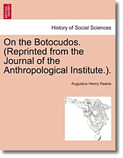 On the Botocudos. (Reprinted from the Journal of the Anthropological Institute.). - Keane, Augustus Henry
