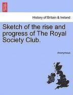 Sketch of the Rise and Progress of the Royal Society Club. - Anonymous