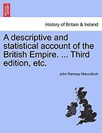 A Descriptive and Statistical Account of the British Empire. ... Third Edition, Etc. - MacCulloch, John Ramsay