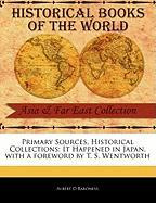 Primary Sources, Historical Collections: It Happened in Japan, with a Foreword by T. S. Wentworth - Baroness, Albert D.
