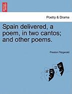 Spain Delivered, a Poem, in Two Cantos; And Other Poems. - Fitzgerald, Preston