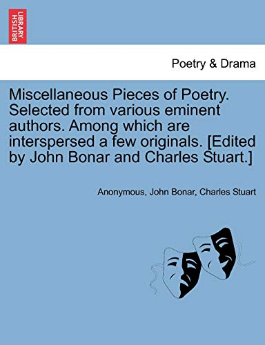 Miscellaneous Pieces of Poetry. Selected from various eminent authors. Among which are interspersed a few originals. [Edited by John Bonar and Charles Stuart.] - Anonymous; John Bonar; Charles Stuart