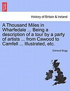 A Thousand Miles in Wharfedale ... Being a Description of a Tour by a Party of Artists ... from Cawood to Camfell ... Illustrated, Etc. - Bogg, Edmund