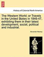 The Western World; Or Travels in the United States in 1846-47, Exhibiting Them in Their Latest Development, Social, Political and Industrial. - MacKay, Alexander