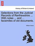 Selections from the Judicial Records of Renfrewshire ... with Notes ... and ... Facsimiles of Old Documents. - Hector, William