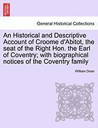 An Historical and Descriptive Account of Croome D'Abitot, the Seat of the Right Hon. the Earl of Coventry; With Biographical Notices of the Coventry - Dean, William