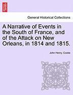 A Narrative of Events in the South of France, and of the Attack on New Orleans, in 1814 and 1815. - Cooke, John Henry