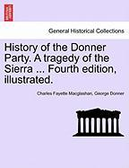 History of the Donner Party. a Tragedy of the Sierra ... Fourth Edition, Illustrated. - Macglashan, Charles Fayette; Donner, George