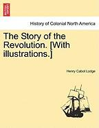The Story of the Revolution. [With Illustrations.] - Lodge, Henry Cabot