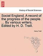 Social England. a Record of the Progress of the People. ... by Various Writers. Edited by H. D. Traill. - Traill, Henry