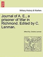 Journal of A. E., a Prisoner of War in Richmond. Edited by C. Lanman. - Ely, Alfred; Lanman, Charles