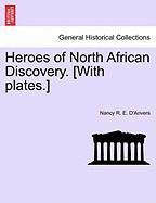 Heroes of North African Discovery. [With Plates.] - D'Anvers, Nancy R. E.