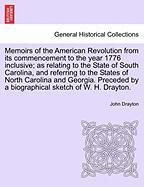 Memoirs of the American Revolution from Its Commencement to the Year 1776 Inclusive; As Relating to the State of South Carolina, and Referring to the - Drayton, John
