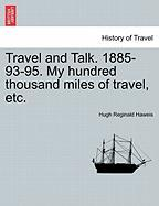 Travel and Talk. 1885-93-95. My Hundred Thousand Miles of Travel, Etc. - Haweis, Hugh Reginald