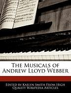 The Musicals of Andrew Lloyd Webber - Smith, Kaelyn