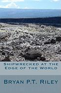 Shipwrecked at the Edge of the World - Riley, Bryan