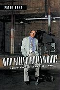 Who Killed Hollywood?: And Put the Tarnish on Tinseltown - Bart, Peter