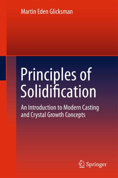 Principles of Solidification : An Introduction to Modern Casting and Crystal Growth Concepts - Martin Glicksman