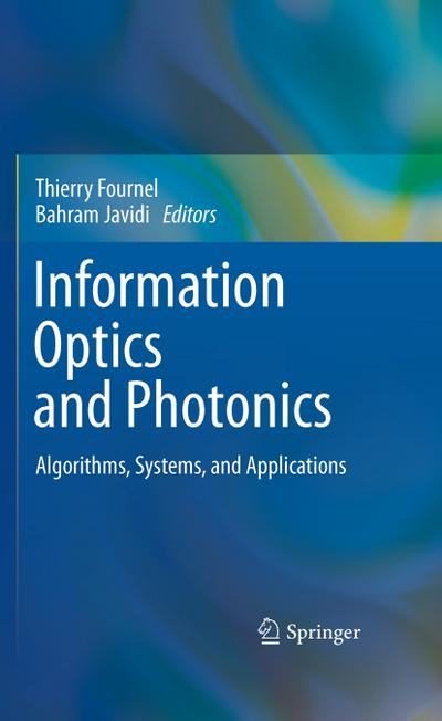 Advances in Information Optics : Algorithms, Systems, and Applications - Bahram Javidi