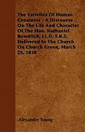 The Varieties of Human Greatness - A Discourse on the Life and Character of the Hon. Nathaniel Bowditch, LL.D, F.R.S, Delivered in the Church on Churc - Young, Alexander