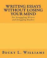 Writing Essays Without Losing Your Mind - Williams, Becky L.