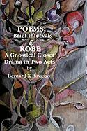 Poems: Brief Intervals: Robb: A Gnostical Closet Drama in Two Acts - Bovasso, Bernard X.