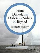 From Dyslexia and Diabetes to Sailing the Beyond - Frost, Simon