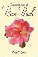 The Adventures of Rose Bush - Cook, Cathy T.
