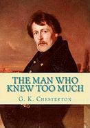 The Man Who Knew Too Much - Chesterton, G. K.