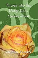 Thrown Into the Deep End...: A Journey of Faith - Ramirez, Charlene