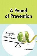 A Pound of Prevention: Eight Secrets of Healthy Living - Nkut, Dr Alfred