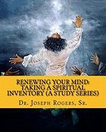 Renewing Your Mind: Taking a Spiritual Inventory (a Study Series) - Rogers, Sr. Dr Joseph R.