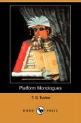 Platform Monologues (Dodo Press) - Tucker, T. G.